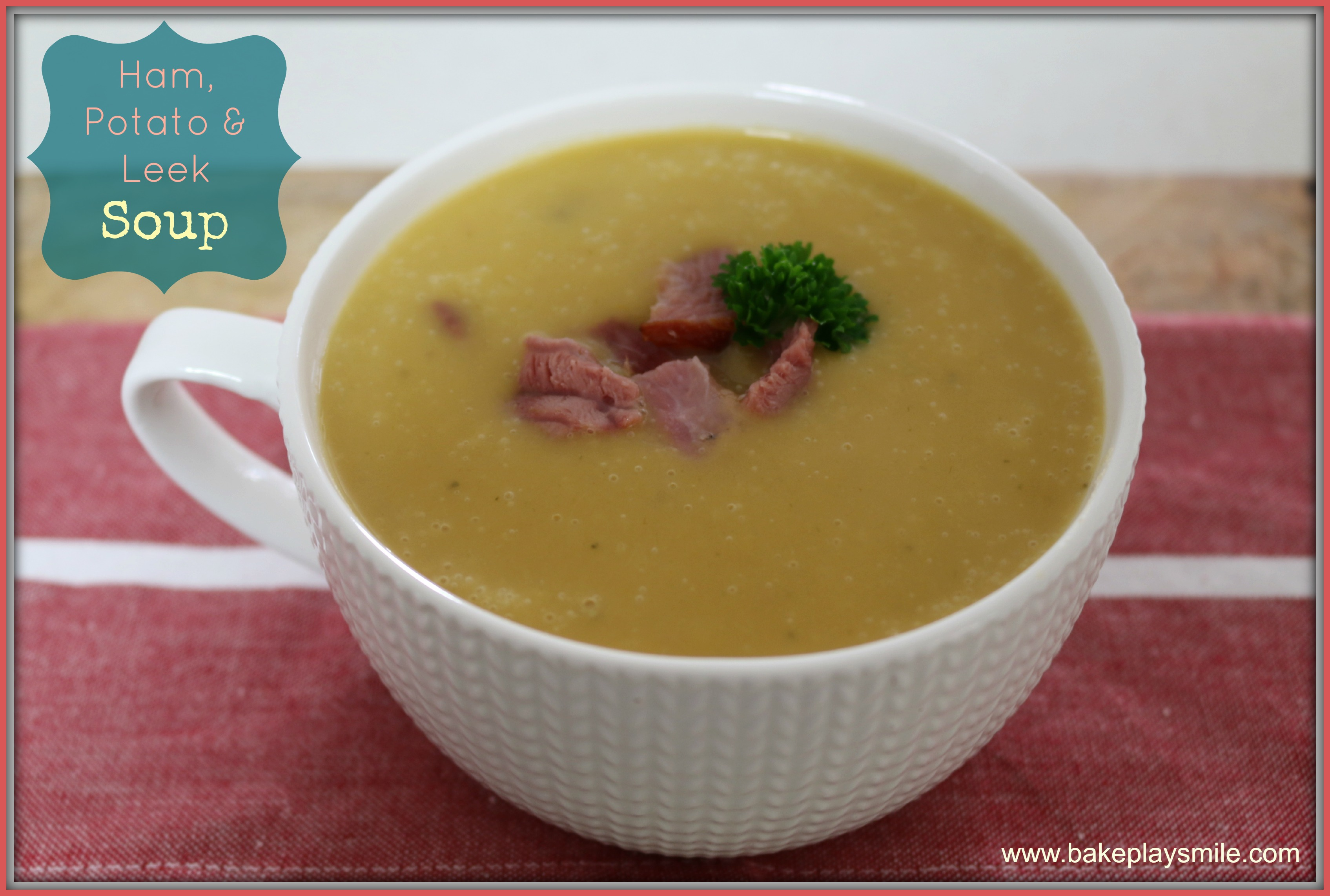 Ham, Potato & Leek Soup (winter warming recipe) - Bake ...