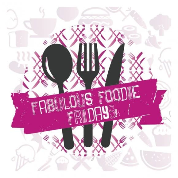 Fabulous Foodie Fridays