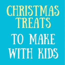 12 Christmas Treats To Make With Kids