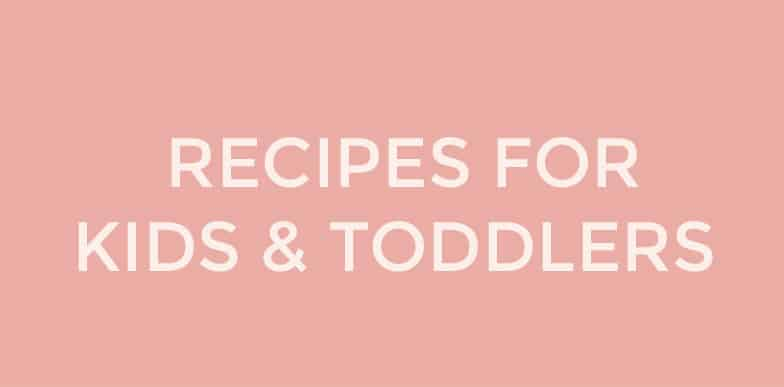 Recipes for kids and toddlers