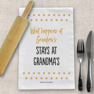 What Happens At Grandma's, Stays At Grandma's Tea Towel