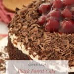 A Pinterest image with the text overlay Easy Black Forest Cake and a chocolate cake with cream, cherries and chocolate.