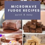 A Pinterest image with the text overlay 'Microwave Fudge Recipes' and a collage of fudge images in the background.